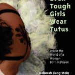 """Talking About Being Born in Prison with Deborah Jiang Stein, Author of """"Even Tough Girls Wear Tutus"""" — and Giving Away a Tutu or Two"""
