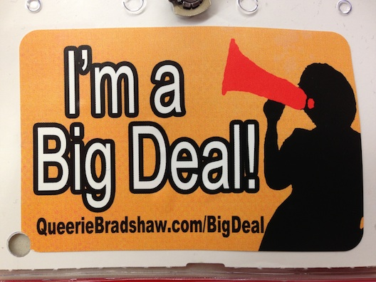 Queerie Bradshaw's I'm a Big Deal campaign
