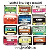 Twisted Mix-Tape Tuesdays