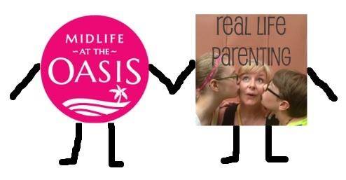 Midlife at the Oasis and Real Life Parenting